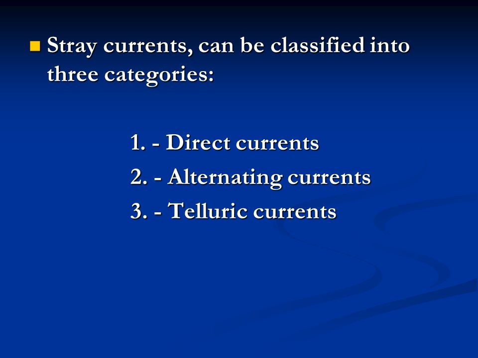 Stray currents, can be classified into three categories:
