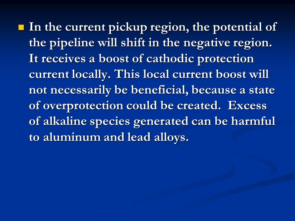 In the current pickup region, the potential of the pipeline will shift in the negative region.