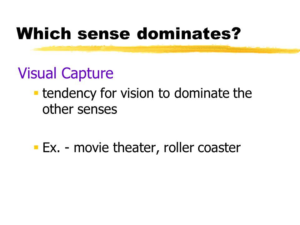 Which sense dominates Visual Capture