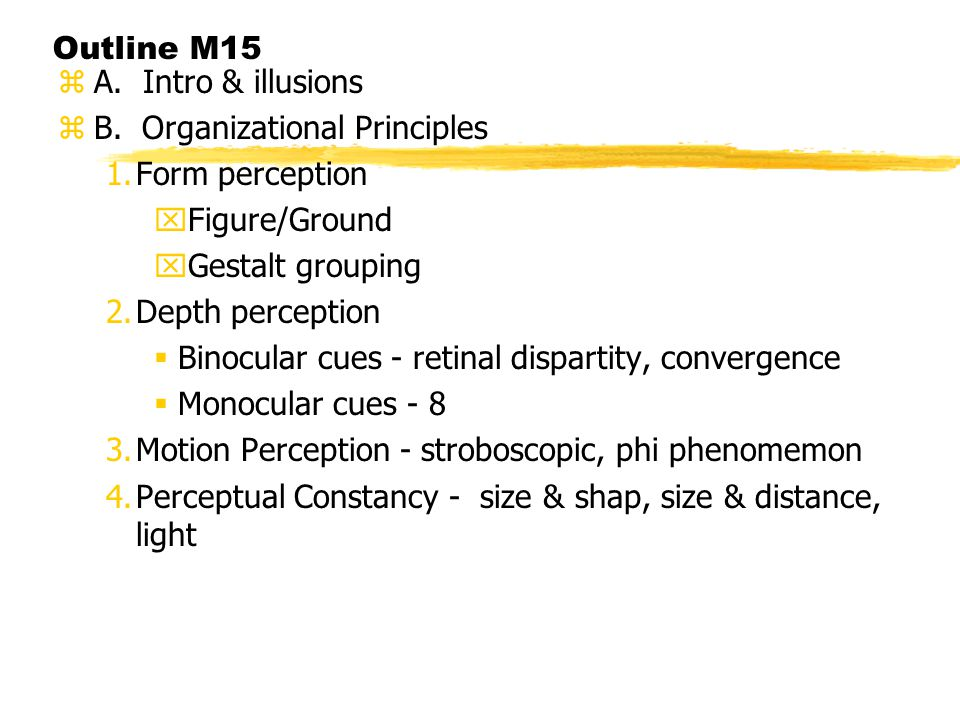 Outline M15 A. Intro & illusions. B. Organizational Principles. Form perception. Figure/Ground.