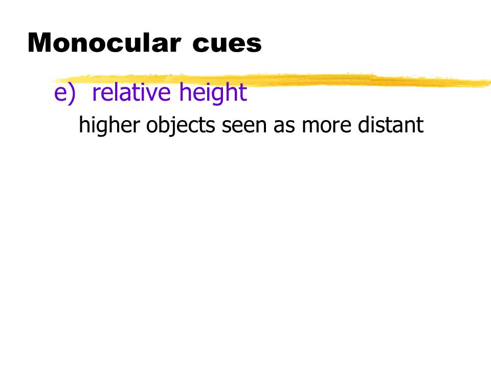 Monocular cues e) relative height higher objects seen as more distant