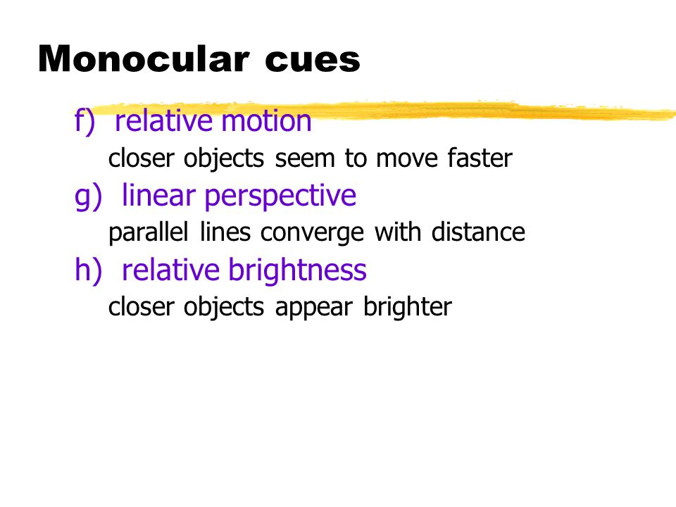 Monocular cues f) relative motion g) linear perspective