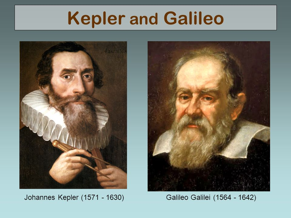 Kepler and Galileo Johannes Kepler (1571 - 1630)