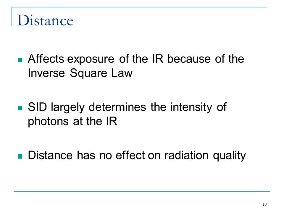 Distance Affects exposure of the IR because of the Inverse Square Law