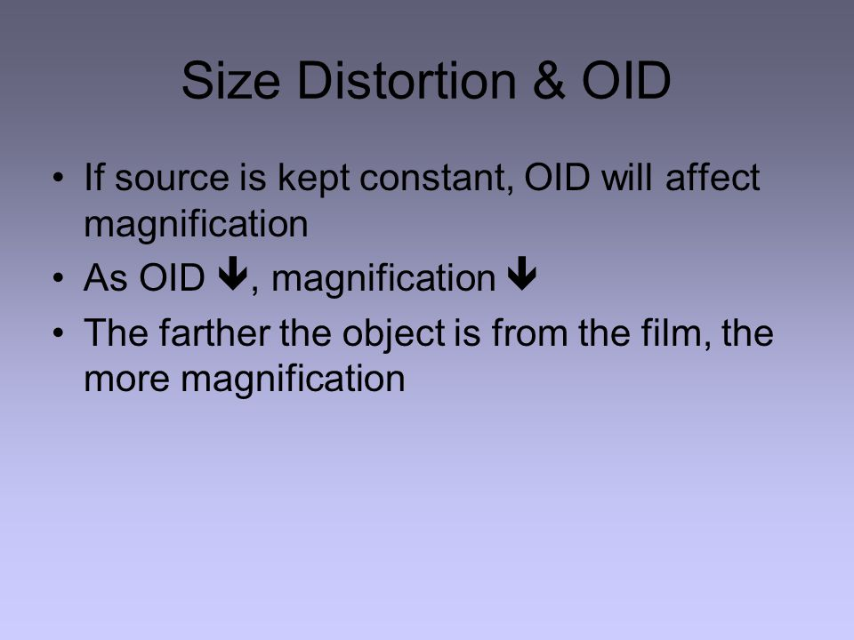 Size Distortion & OID If source is kept constant, OID will affect magnification. As OID , magnification 