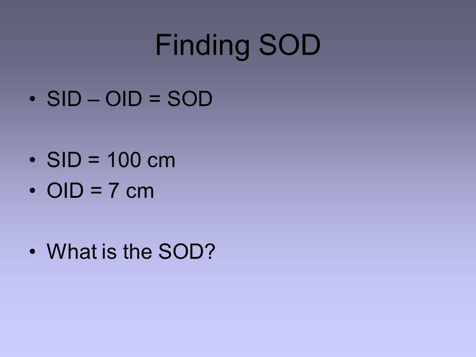 Finding SOD SID – OID = SOD SID = 100 cm OID = 7 cm What is the SOD