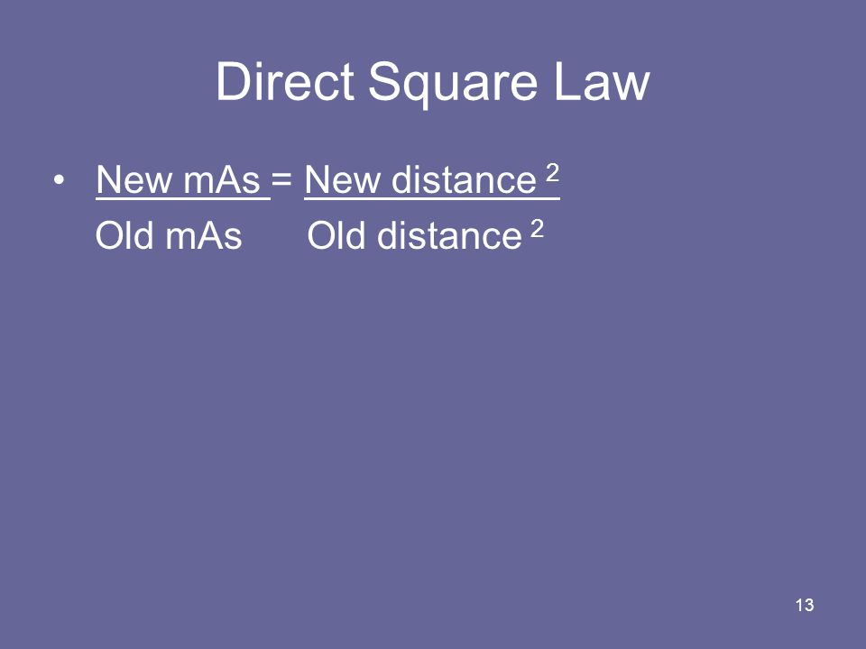 Direct Square Law New mAs = New distance 2 Old mAs Old distance 2