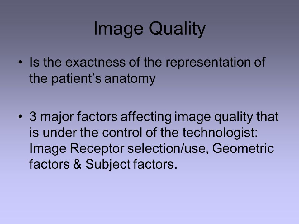 Image Quality Is the exactness of the representation of the patient's anatomy.