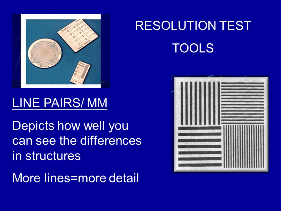 RESOLUTION TEST TOOLS. LINE PAIRS/ MM. Depicts how well you can see the differences in structures.