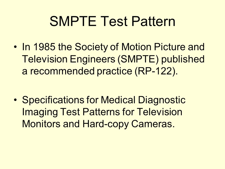 SMPTE Test Pattern In 1985 the Society of Motion Picture and Television Engineers (SMPTE) published a recommended practice (RP-122).
