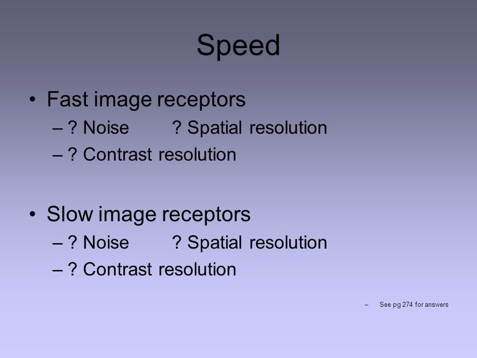 Speed Fast image receptors Slow image receptors
