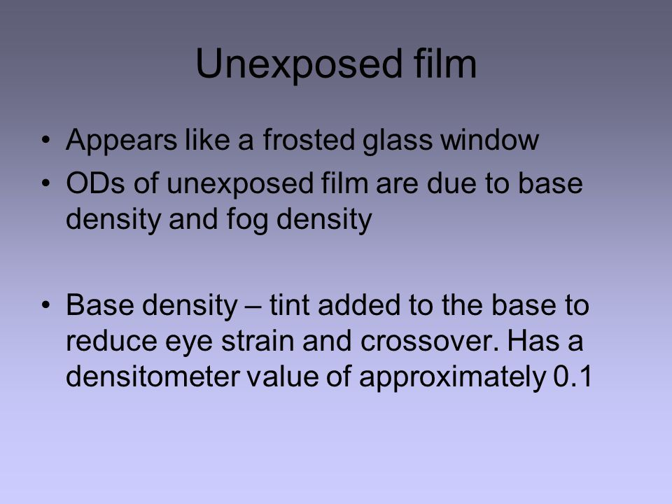 Unexposed film Appears like a frosted glass window