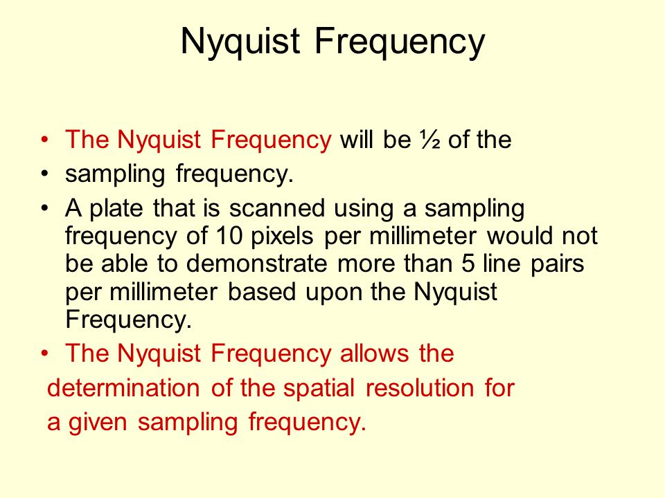Nyquist Frequency The Nyquist Frequency will be ½ of the