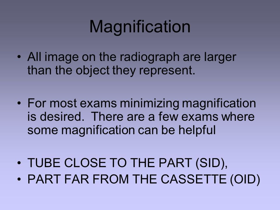 Magnification All image on the radiograph are larger than the object they represent.