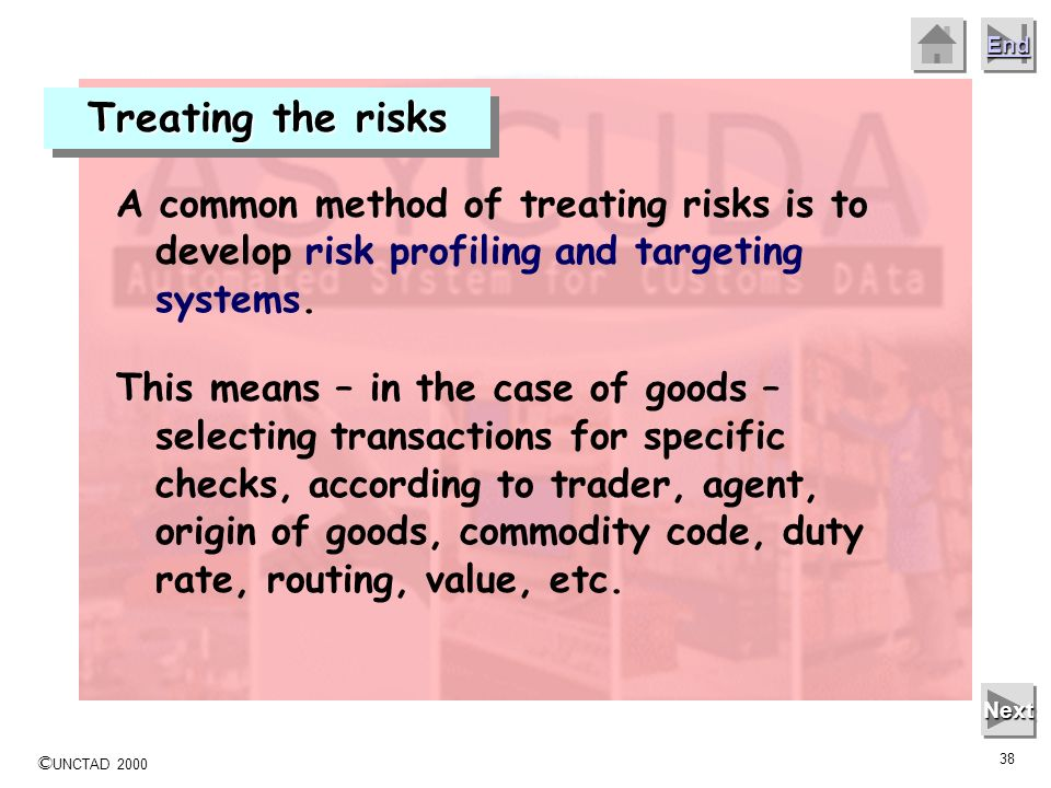 Treating the risksA common method of treating risks is to develop risk profiling and targeting systems.