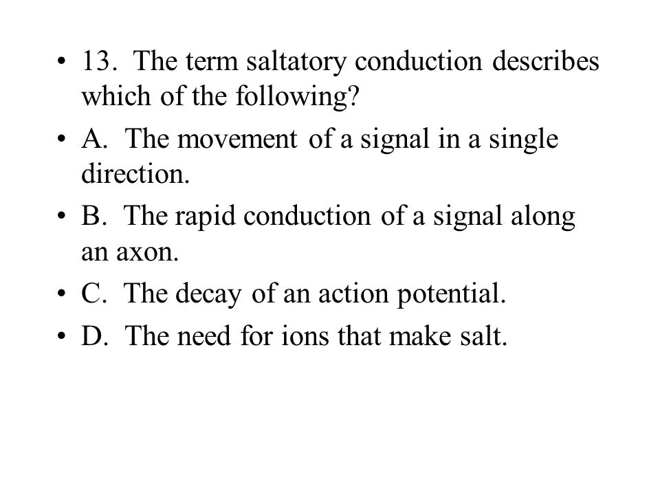 13. The term saltatory conduction describes which of the following