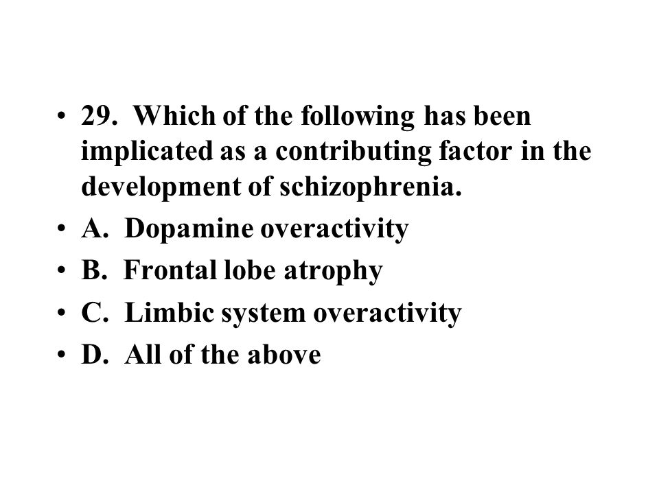 29. Which of the following has been implicated as a contributing factor in the development of schizophrenia.
