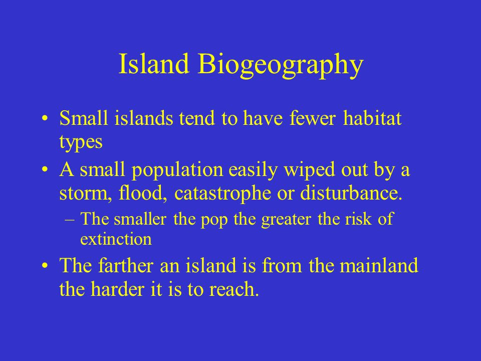 Island Biogeography Small islands tend to have fewer habitat types