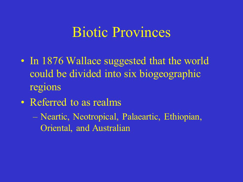 Biotic Provinces In 1876 Wallace suggested that the world could be divided into six biogeographic regions.