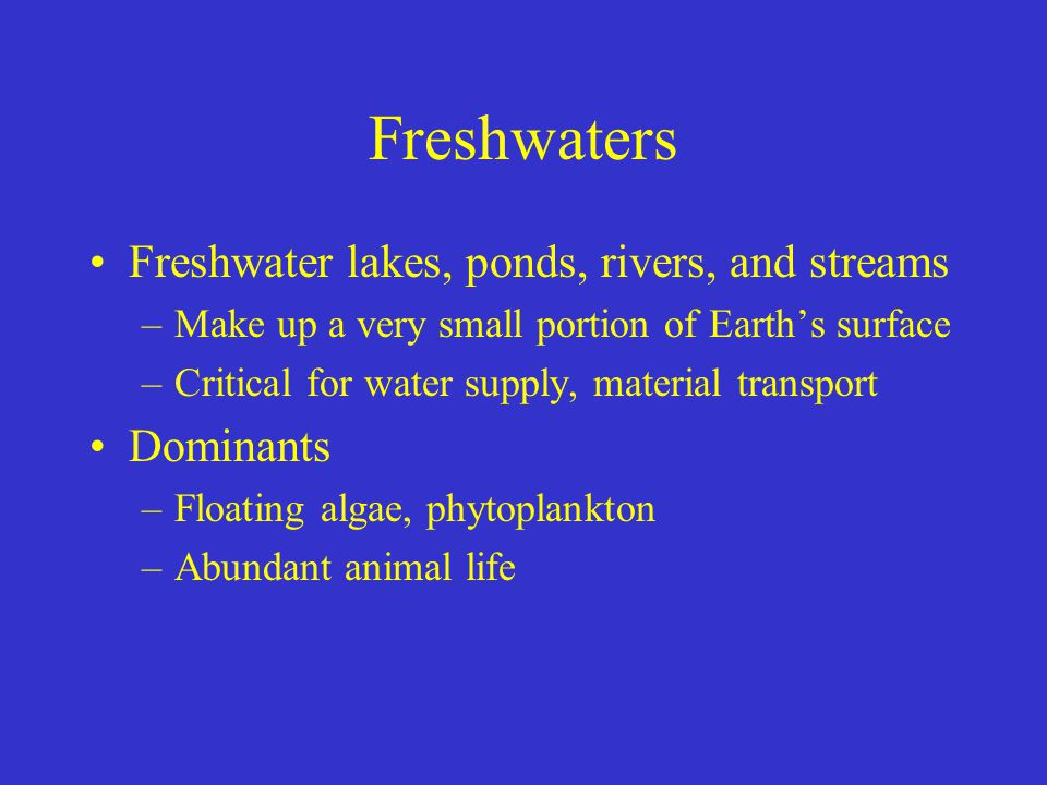 Freshwaters Freshwater lakes, ponds, rivers, and streams Dominants