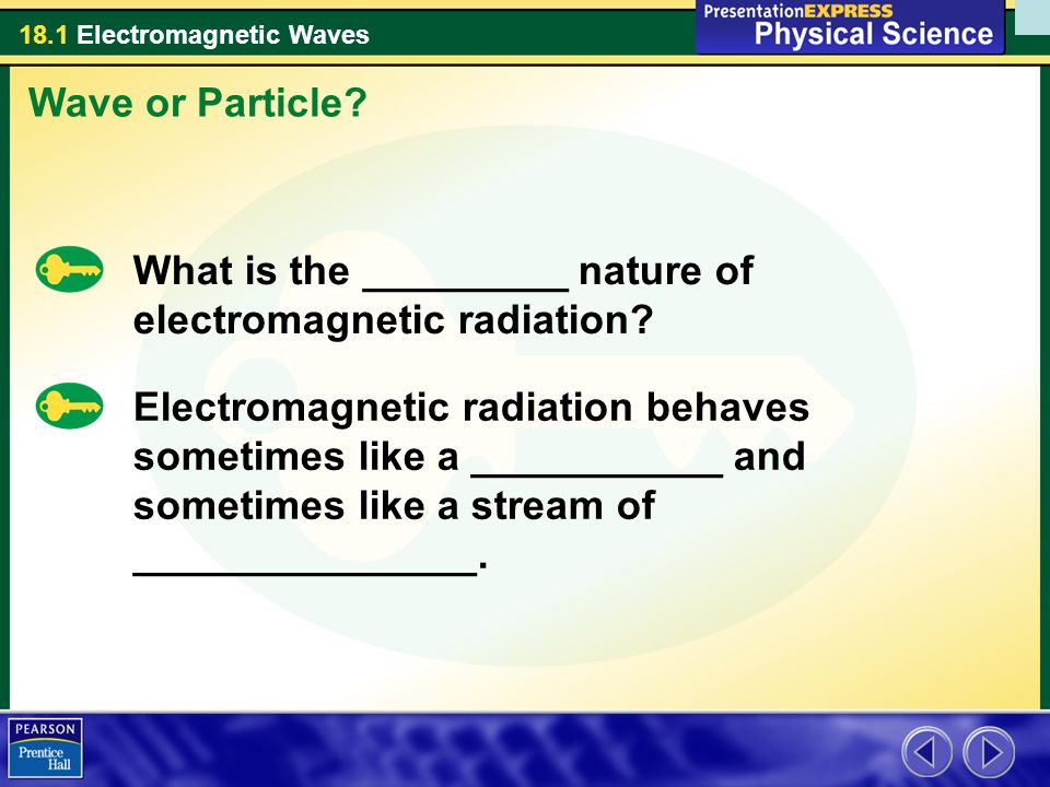 Wave or Particle What is the _________ nature of electromagnetic radiation