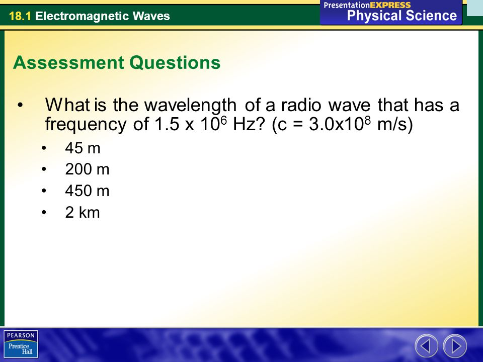 Assessment Questions What is the wavelength of a radio wave that has a frequency of 1.5 x 106 Hz (c = 3.0x108 m/s)‏
