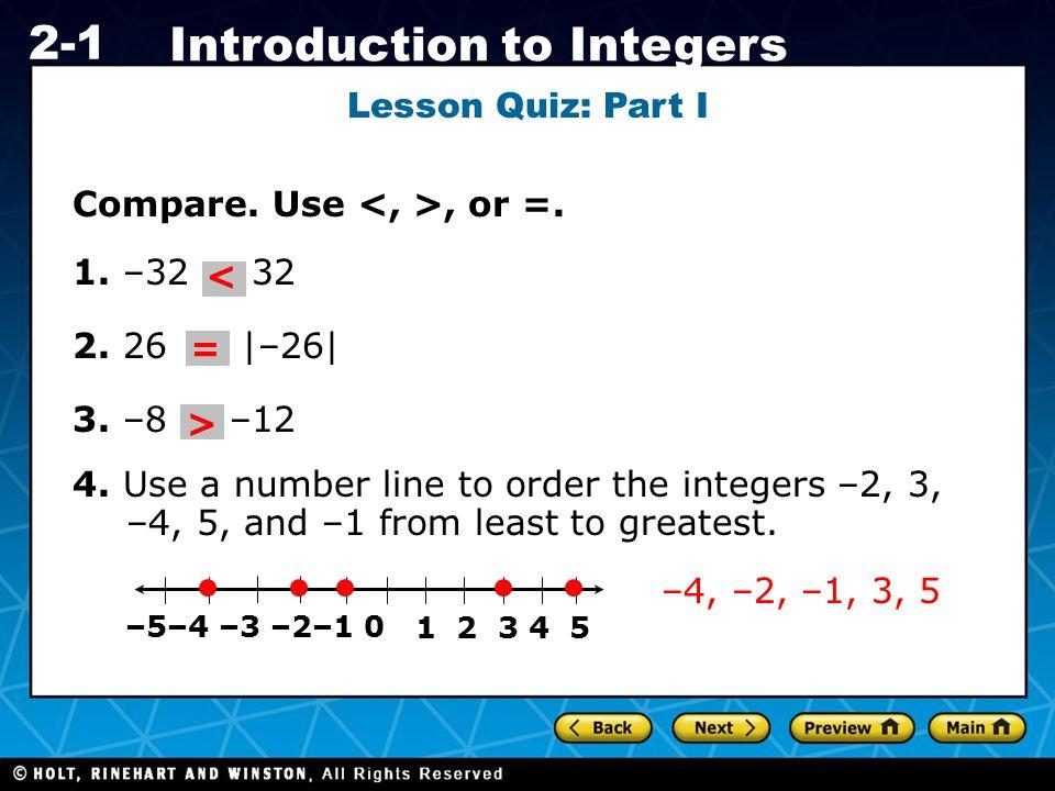 Compare. Use <, >, or =. 1. –32 32 2. 26 |–26| 3. –8 –12