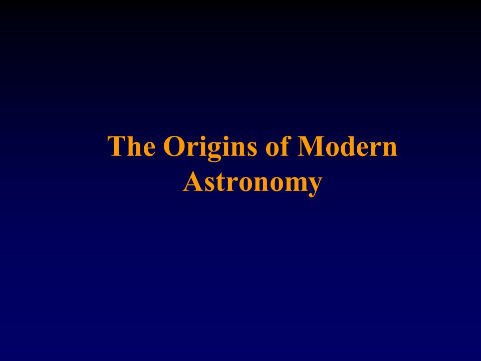 The Origins of Modern Astronomy