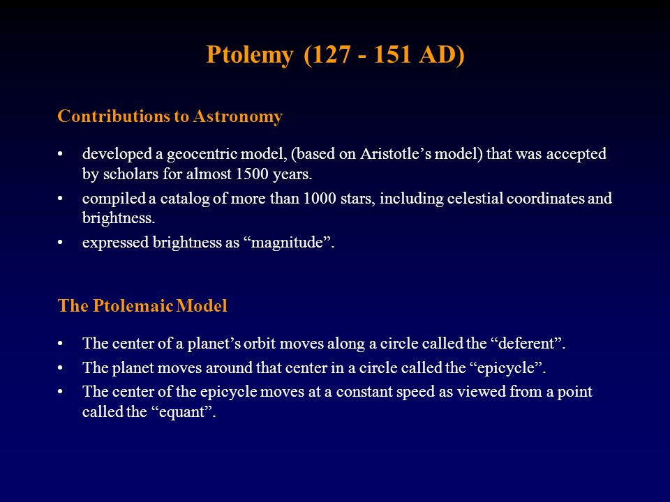 Ptolemy (127 - 151 AD) Contributions to Astronomy The Ptolemaic Model