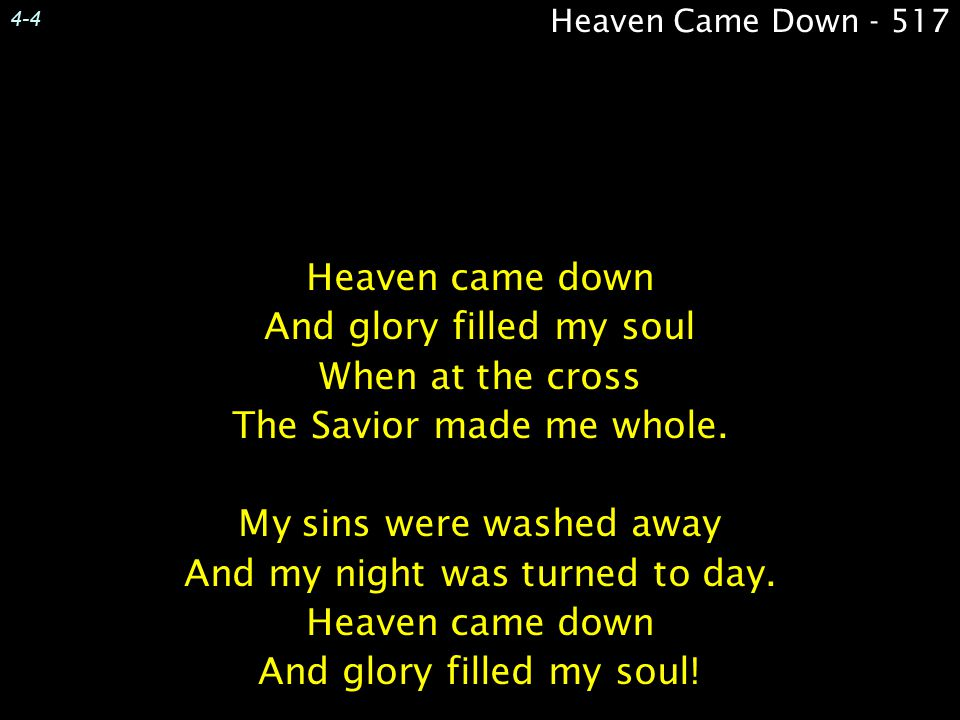 And glory filled my soul When at the cross The Savior made me whole.