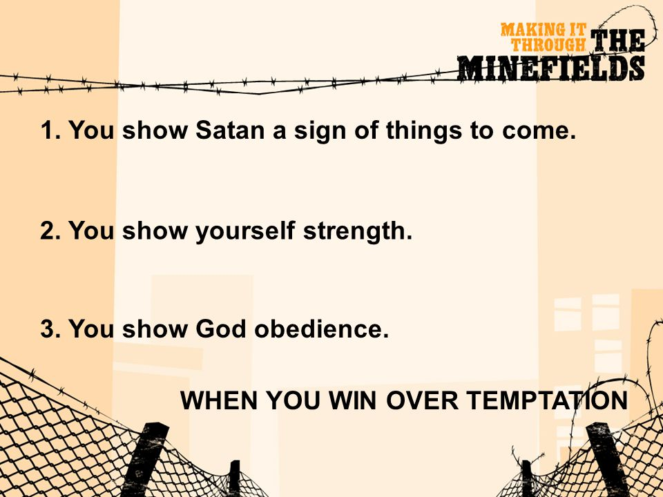 1. You show Satan a sign of things to come.