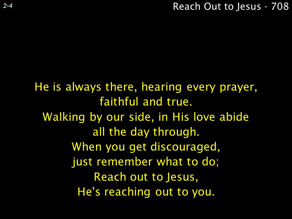 He is always there, hearing every prayer, faithful and true.