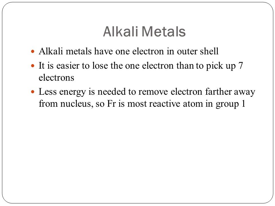 Alkali Metals Alkali metals have one electron in outer shell