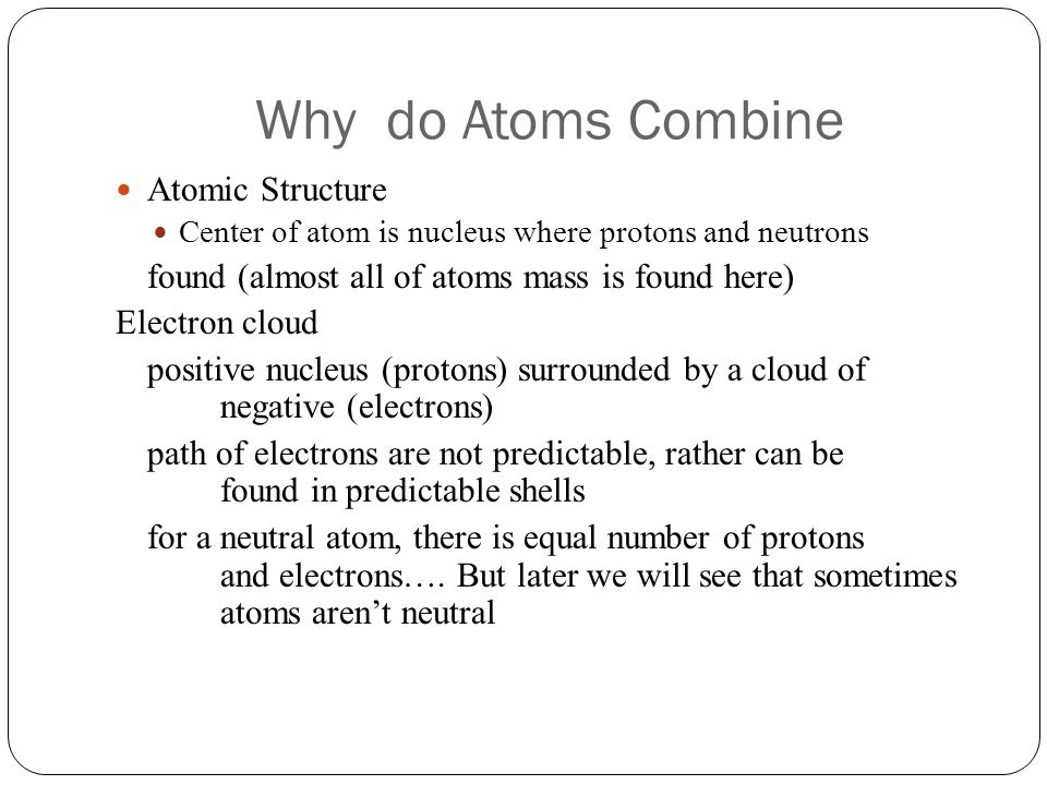 Why do Atoms Combine Atomic Structure