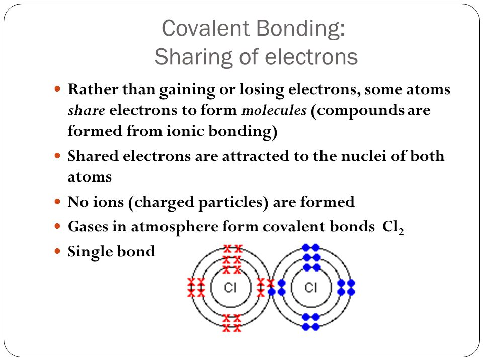 Covalent Bonding: Sharing of electrons