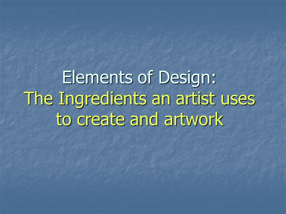 Elements of Design: The Ingredients an artist uses to create and artwork