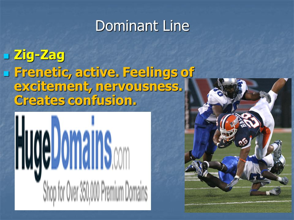 Dominant Line Zig-Zag Frenetic, active. Feelings of excitement, nervousness. Creates confusion.