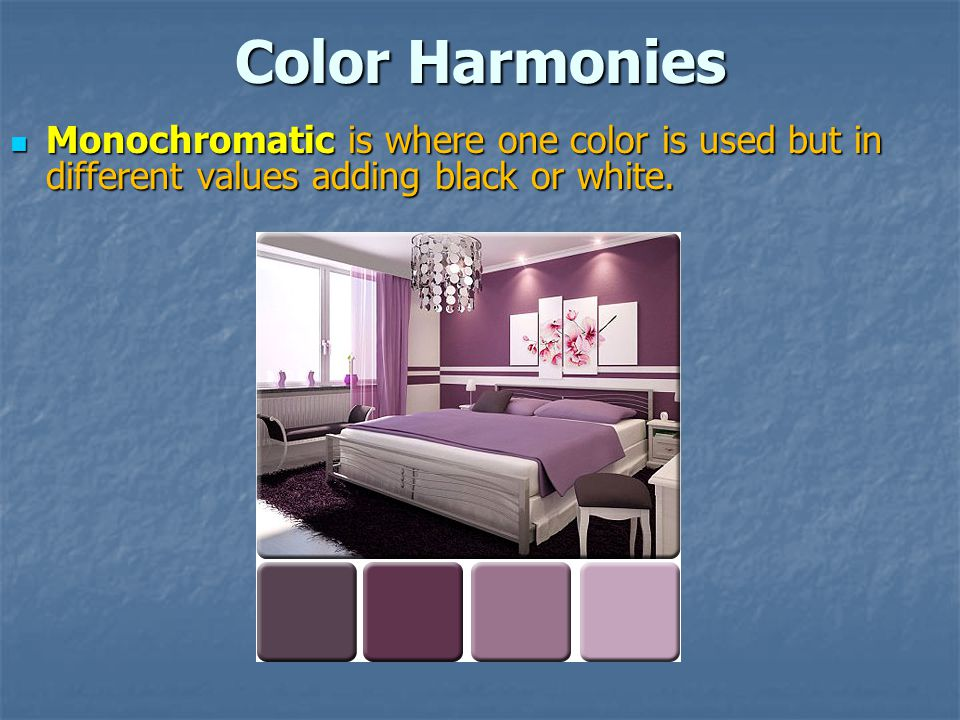 Color Harmonies Monochromatic is where one color is used but in different values adding black or white.
