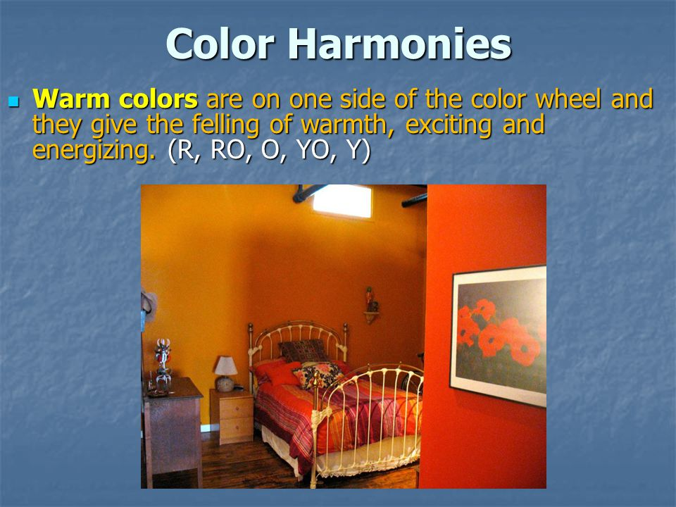 Color Harmonies Warm colors are on one side of the color wheel and they give the felling of warmth, exciting and energizing.