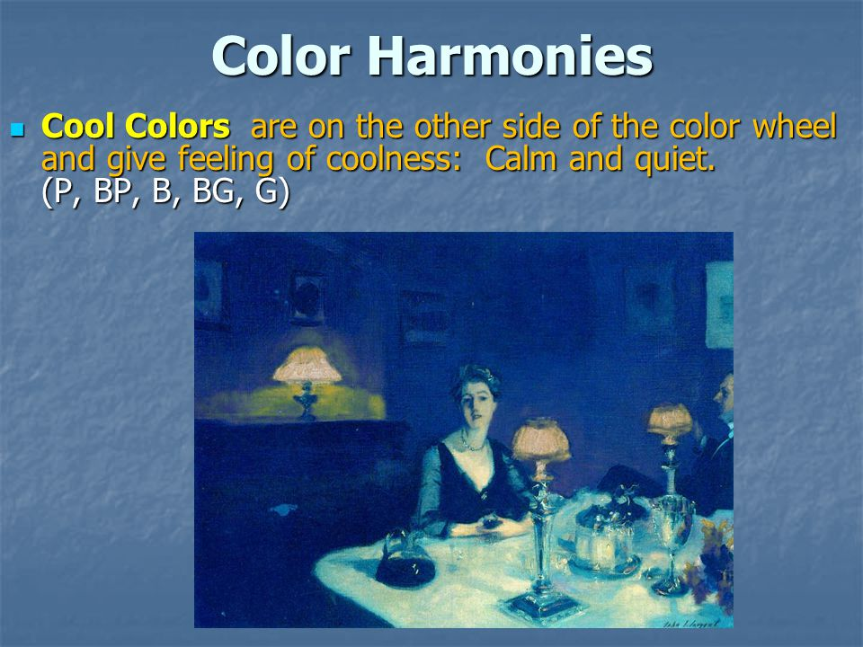 Color Harmonies Cool Colors are on the other side of the color wheel and give feeling of coolness: Calm and quiet.