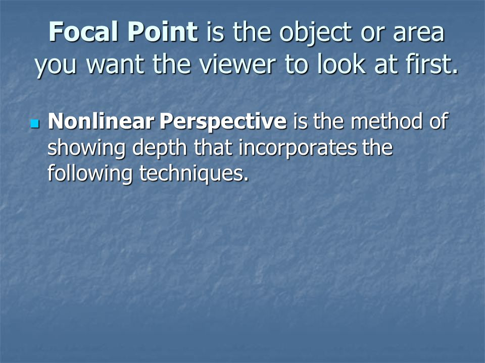 Focal Point is the object or area you want the viewer to look at first.