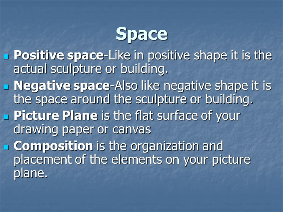 Space Positive space-Like in positive shape it is the actual sculpture or building.