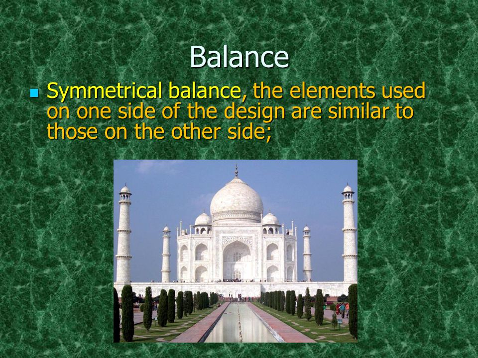 Balance Symmetrical balance, the elements used on one side of the design are similar to those on the other side;