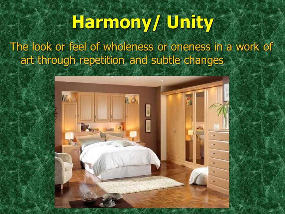 Harmony/ Unity The look or feel of wholeness or oneness in a work of art through repetition and subtle changes.