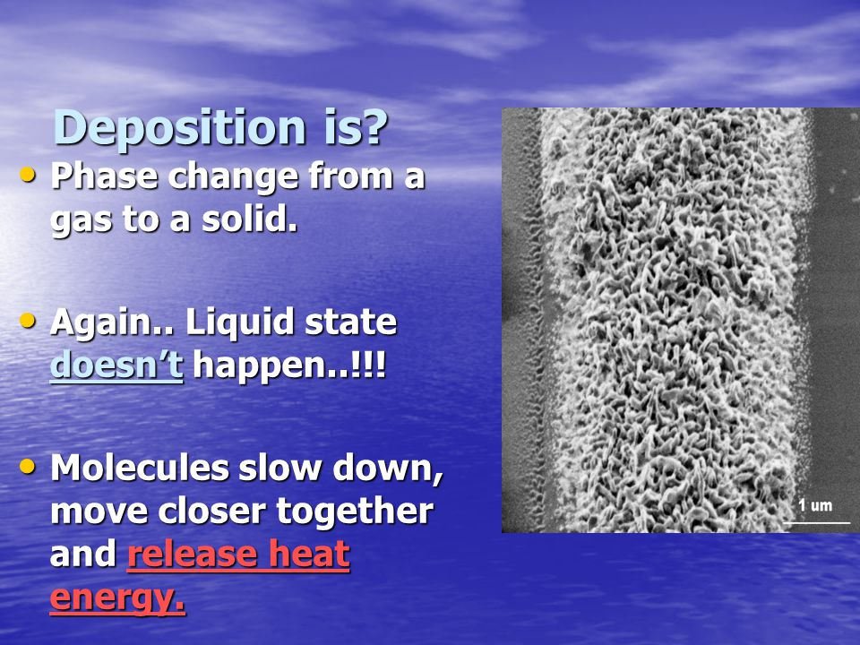 Deposition is Phase change from a gas to a solid.