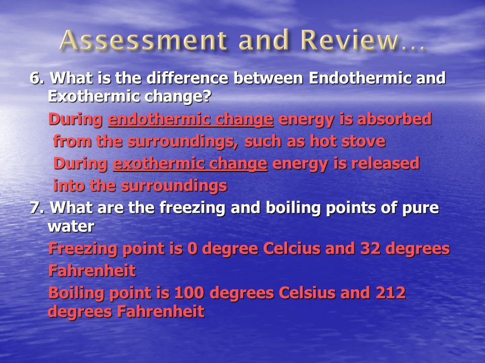 6. What is the difference between Endothermic and Exothermic change