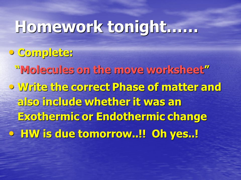 Homework tonight…… Complete: Molecules on the move worksheet