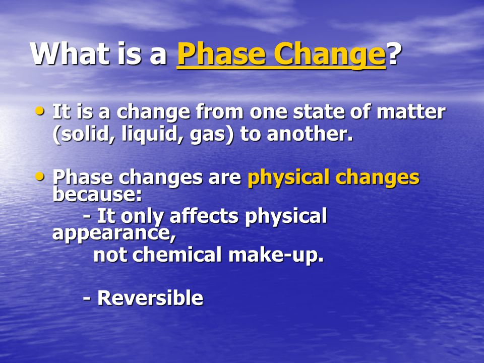What is a Phase Change It is a change from one state of matter