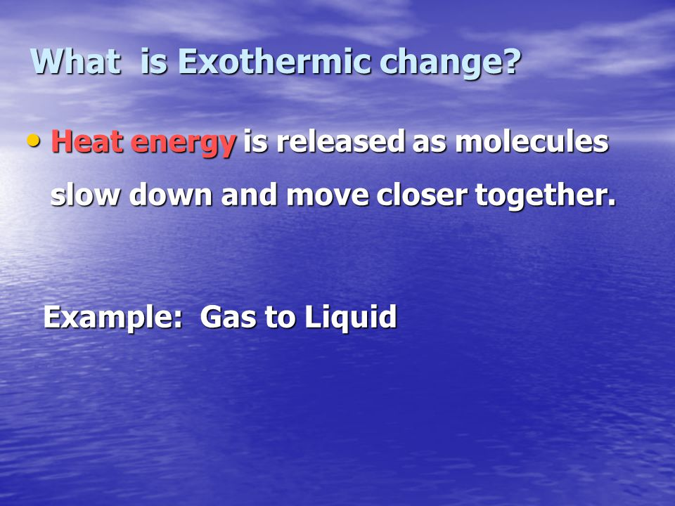 What is Exothermic change