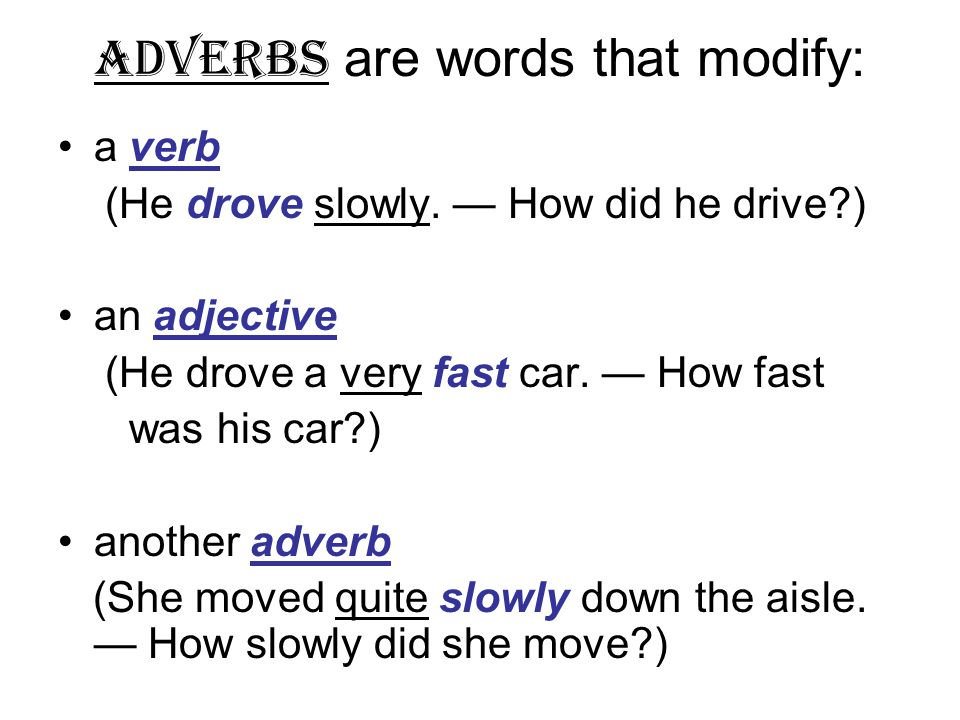 Adverbs are words that modify: